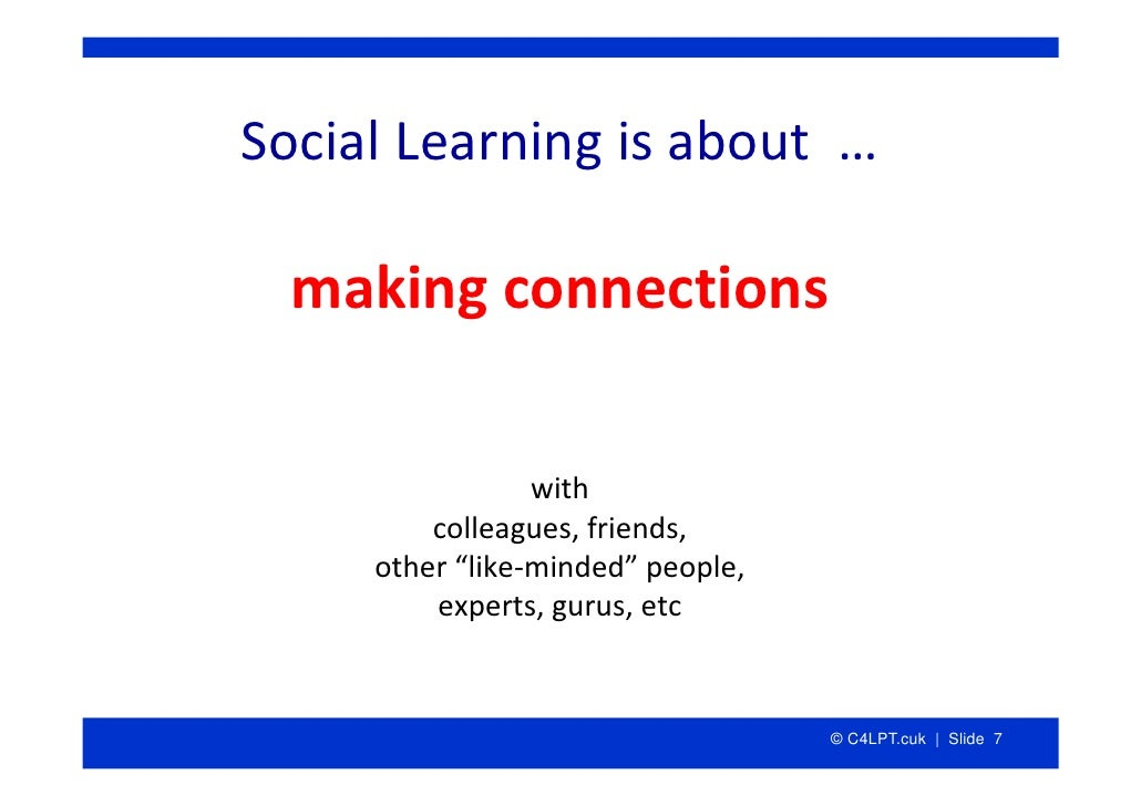 """SocialLearningisabout…    makingconnections                   with          colleagues,friends,      other""""like‐..."""