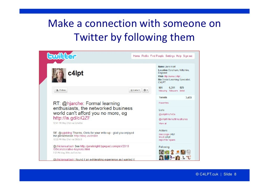 Makeaconnectionwithsomeoneon     Twitterbyfollowingthem                                 © C4LPT.cuk | Slide 8