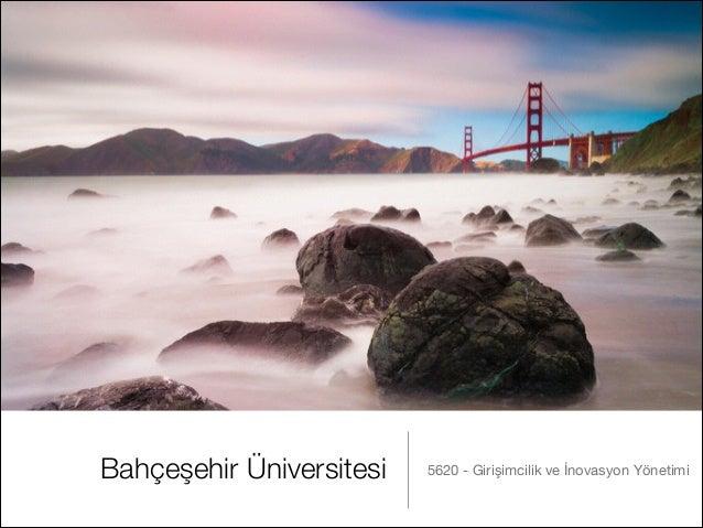 Bahçeşehir Üniversitesi 5620 - Girişimcilik ve İnovasyon Yönetimi