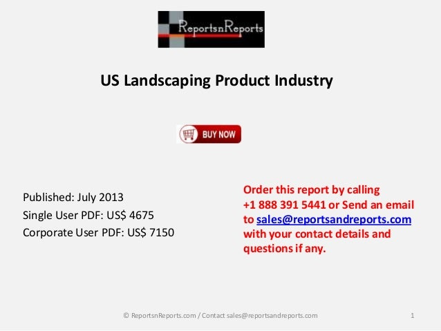 US Landscaping Product Industry Published: July 2013 Single User PDF: US$ 4675 Corporate User PDF: US$ 7150 Order this rep...