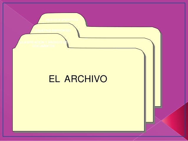 CLASIFICACION Y ARCHIVO DE DOCUMENTOS OBJETIVO ESPECÍFICO OBJETIVOS OPERATIVOS EL ARCHIVO