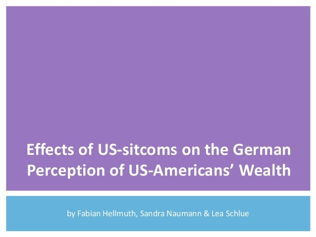 Effects of US-sitcoms on the German Perception of US-Americans' Wealth by Fabian Hellmuth, Sandra Naumann & Lea Schlue