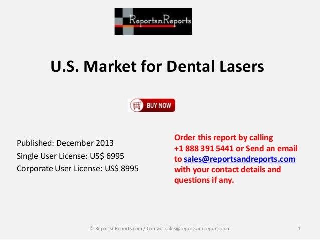 U.S. Market for Dental Lasers Published: December 2013 Single User License: US$ 6995 Corporate User License: US$ 8995 Orde...