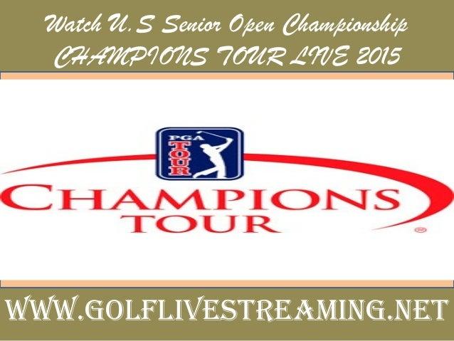Watch U.S Senior Open Championship CHAMPIONS TOUR LIVE 2015 www.golflivestreaming.net