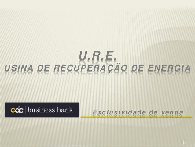 1 U.R.E. USINA DE RECUPERAÇÃO DE ENERGIA Exclusividade de venda