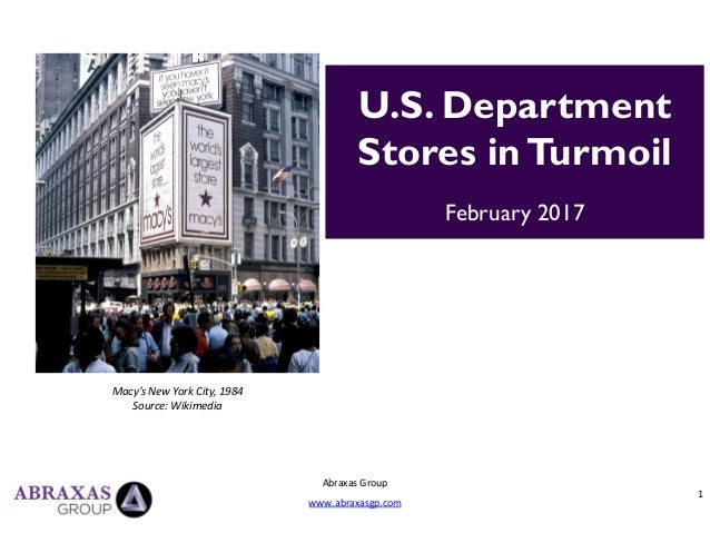 1 Abraxas Group www.abraxasgp.com U.S. Department Stores inTurmoil February 2017 Macy's New York City, 1984 Source: Wikime...