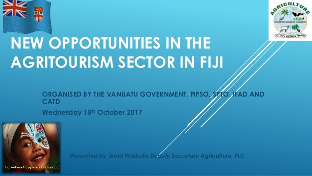NEW OPPORTUNITIES IN THE AGRITOURISM SECTOR IN FIJI ORGANISED BY THE VANUATU GOVERNMENT, PIPSO, SPTO, IFAD AND CATD Wednes...