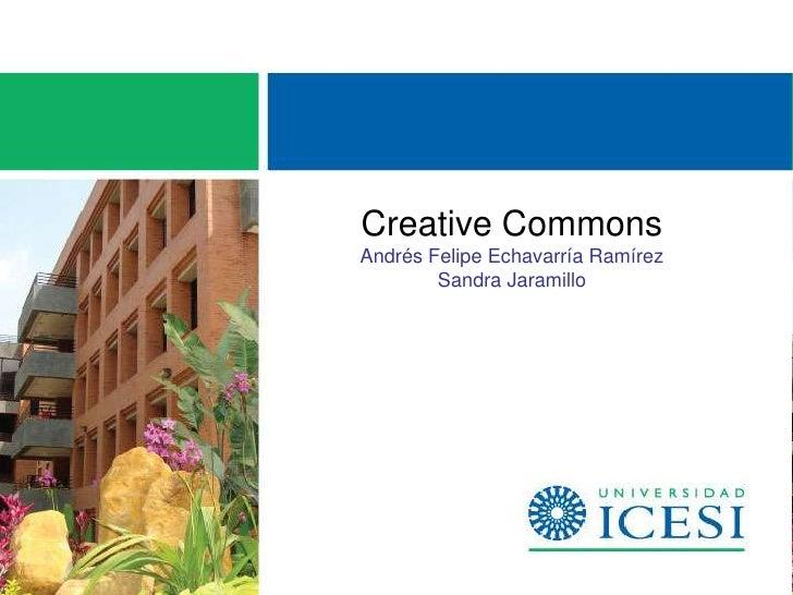 Creative CommonsAndrés Felipe Echavarría Ramírez        Sandra Jaramillo