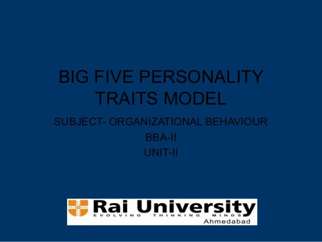BIG FIVE PERSONALITY TRAITS MODEL SUBJECT- ORGANIZATIONAL BEHAVIOUR BBA-II UNIT-II