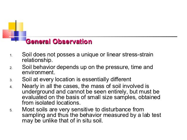 General Observation1.   Soil does not posses a unique or linear stress-strain     relationship.2.   Soil behavior depends ...