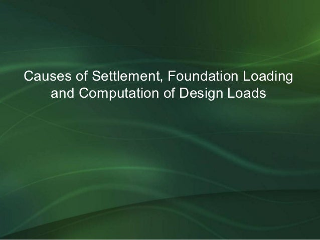 Causes of Settlement, Foundation Loading   and Computation of Design Loads