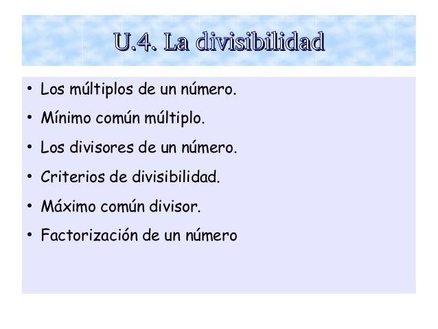 U.4.LadivisibilidadU.4.Ladivisibilidad ● Los múltiplos de un número. ● Mínimo común múltiplo. ● Los divisores de un nú...