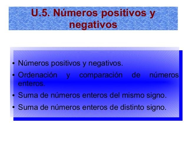 U.5. Números positivos y negativos ● Números positivos y negativos. ● Ordenación y comparación de números enteros. ● Suma ...