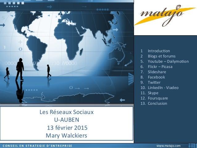 Les  Réseaux  Sociaux   U-‐AUBEN    -‐  13  Février  2015        © 2015 - Mary Walckiers – www.mat...