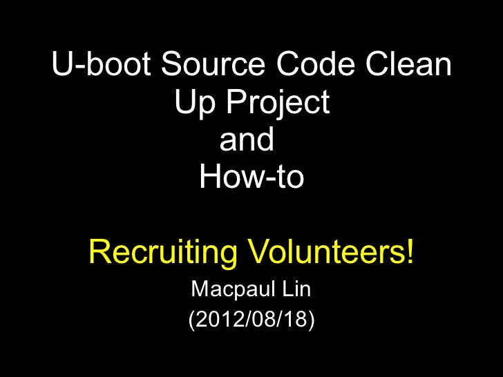 U-boot Source Code Clean        Up Project          and         How-to  Recruiting Volunteers!        Macpaul Lin        (...