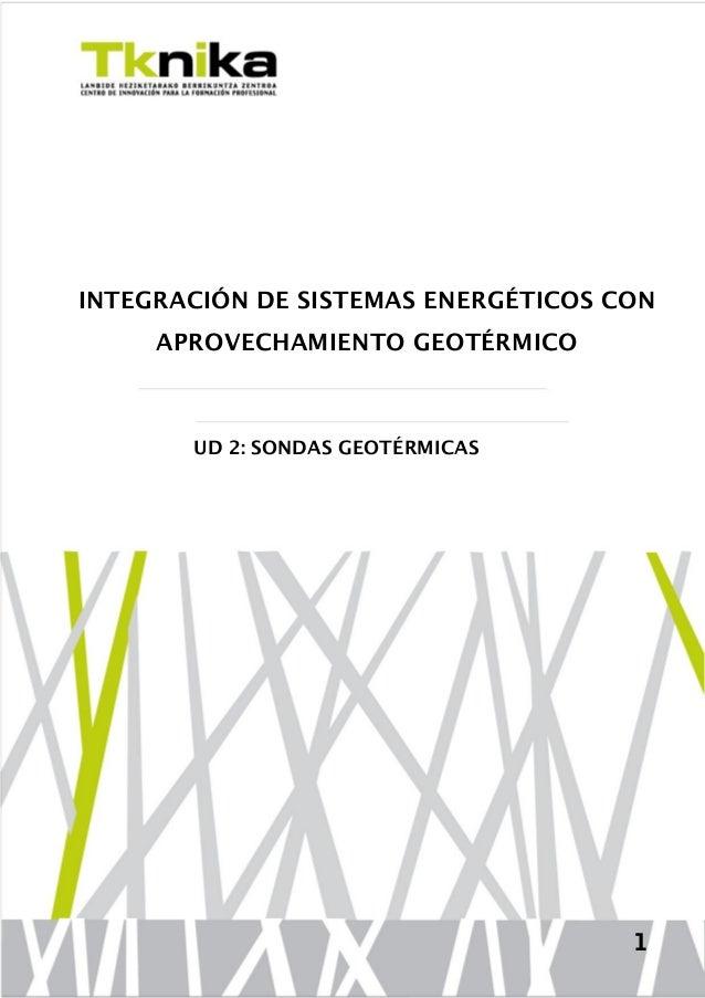 INTEGRACIÓN DE SISTEMAS ENERGÉTICOS CON APROVECHAMIENTO GEOTÉRMICO  UD 2: SONDAS GEOTÉRMICAS  1