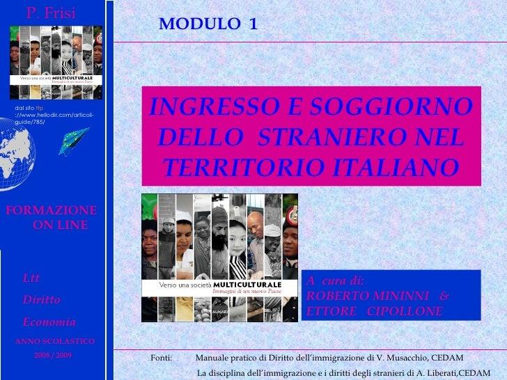 INGRESSO E SOGGIORNO DELLO  STRANIERO NEL TERRITORIO ITALIANO P. Frisi FORMAZIONE  ON LINE   MODULO  1   Ltt Diritto  Econ...