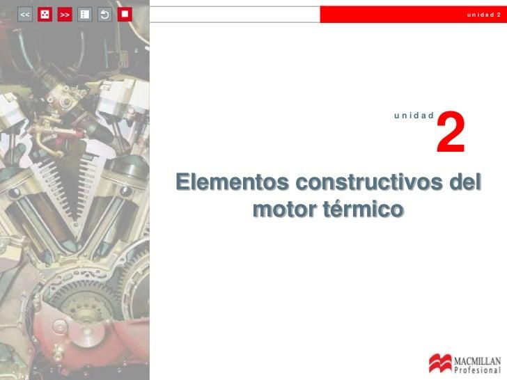 unidad 2                            2                   unidadElementos constructivos del      motor térmico