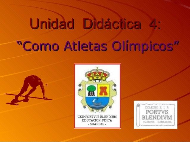 """Unidad Didáctica 4:Unidad Didáctica 4: """"""""Como Atletas Olímpicos""""Como Atletas Olímpicos"""""""