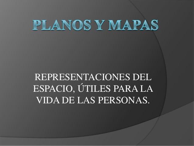 REPRESENTACIONES DELESPACIO, ÚTILES PARA LAVIDA DE LAS PERSONAS.
