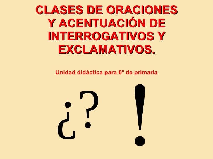 CLASES DE ORACIONES Y ACENTUACIÓN DE INTERROGATIVOS Y EXCLAMATIVOS. Unidad didáctica para 6º de primaria