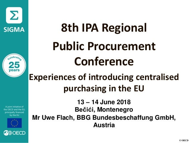 © OECD 8th IPA Regional Public Procurement Conference Experiences of introducing centralised purchasing in the EU Mr Uwe F...
