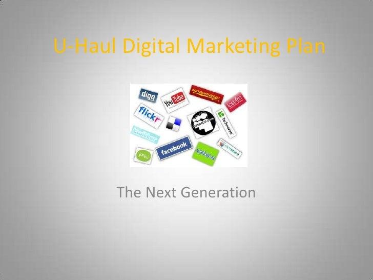 U-Haul Digital Marketing Plan      The Next Generation