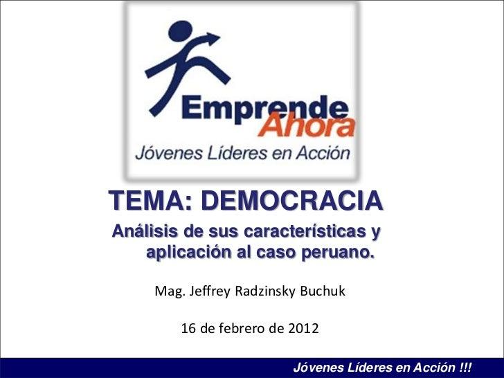 TEMA: DEMOCRACIAAnálisis de sus características y   aplicación al caso peruano.     Mag. Jeffrey Radzinsky Buchuk        1...