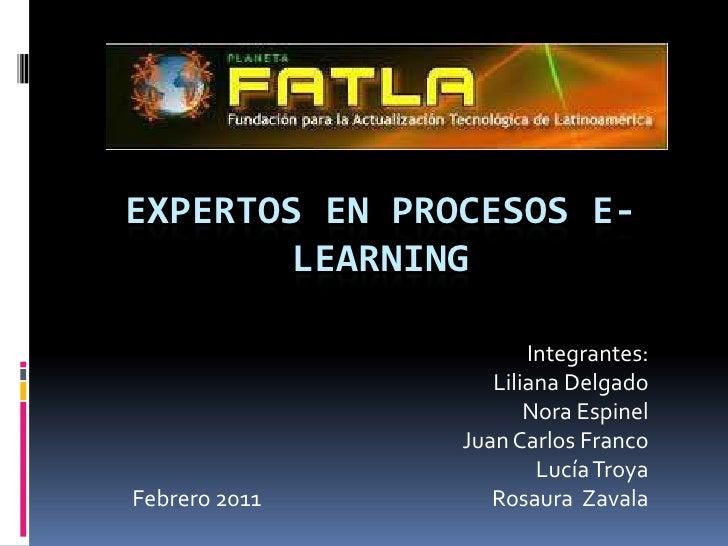 Expertos en procesos e-learning<br />Integrantes:<br />Liliana Delgado<br />Nora Espinel<br />Juan Carlos Franco<br />Lucí...