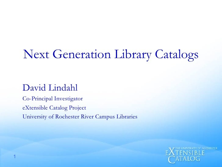 Next Generation Library Catalogs <ul><li>David Lindahl </li></ul><ul><li>Co-Principal Investigator </li></ul><ul><li>eXten...