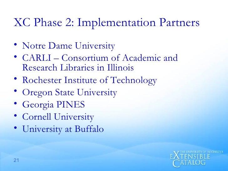 XC Phase 2: Implementation Partners <ul><li>Notre Dame University </li></ul><ul><li>CARLI – Consortium of Academic and Res...
