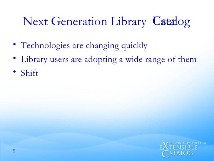 Next Generation Library <ul><li>Technologies are changing quickly </li></ul><ul><li>Library users are adopting a wide rang...