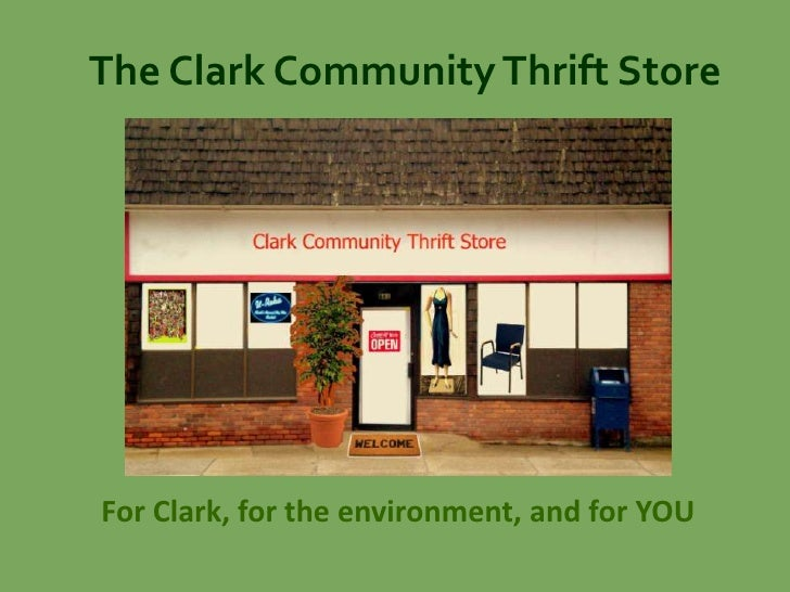 The Clark Community Thrift Store     For Clark, for the environment, and for YOU