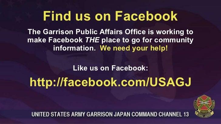 Find us on Facebook <ul><li>The Garrison Public Affairs Office is working to make Facebook  THE  place to go for community...