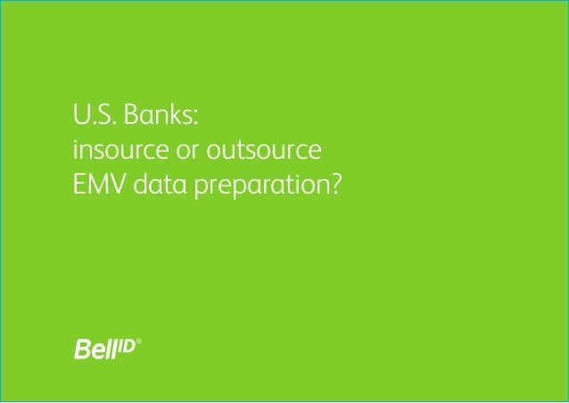 U.S. Banks:insource or outsourceEMV data preparation?