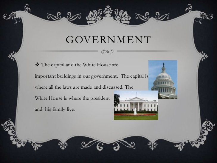 GOVERNMENT The capital and the White House areimportant buildings in our government. The capital iswhere all the laws are...