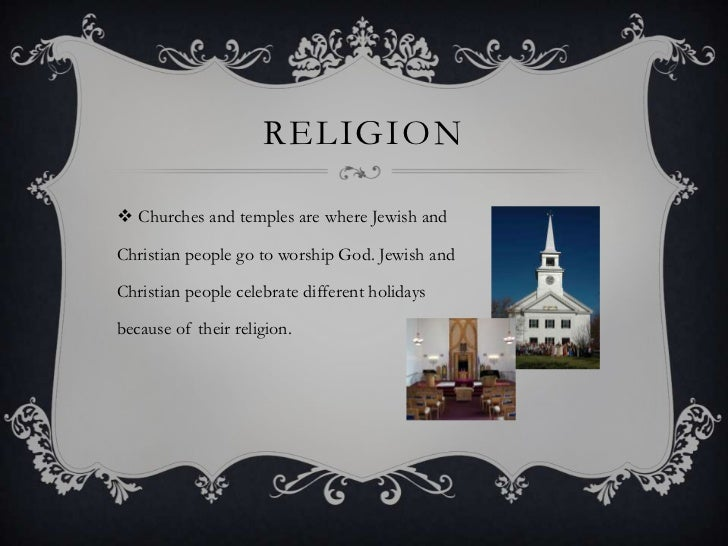 RELIGION Churches and temples are where Jewish andChristian people go to worship God. Jewish andChristian people celebrat...