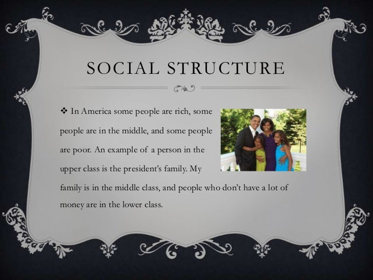 SOCIAL STRUCTURE In America some people are rich, somepeople are in the middle, and some peopleare poor. An example of a ...