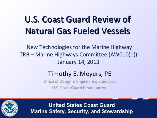 U.S. Coast Guard Review of Natural Gas Fueled Vessels  New Technologies for the Marine HighwayTRB – Marine Highways Commit...