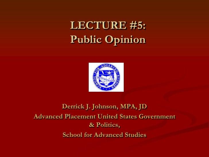 LECTURE #5: Public Opinion<br />Derrick J. Johnson, MPA, JD<br />Advanced Placement United States Government & Politics,<b...