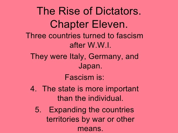The Rise of Dictators. Chapter Eleven. <ul><li>Three countries turned to fascism after W.W.I. </li></ul><ul><li>They were ...