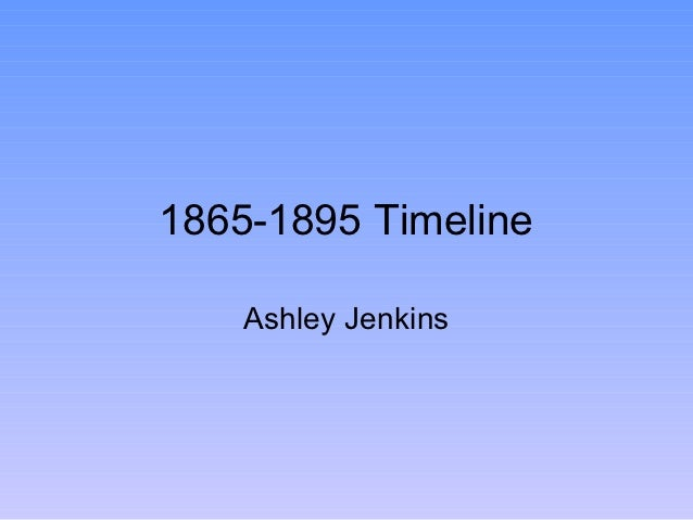 1865-1895 Timeline    Ashley Jenkins
