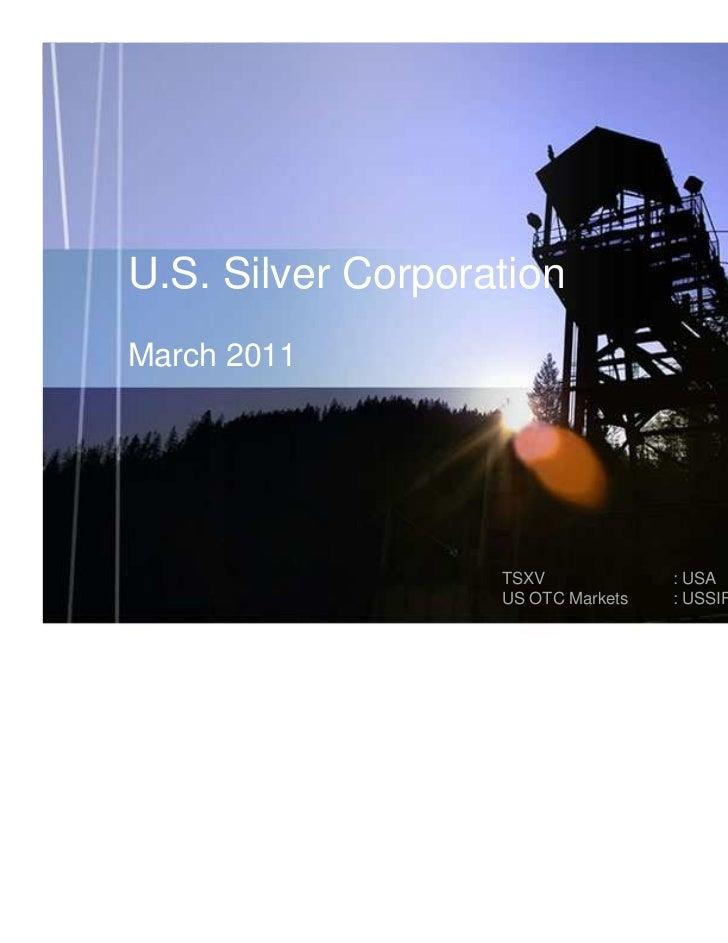 U.S. Silver CorporationMarch 2011                   TSXV             : USA                   US OTC Markets   : USSIF