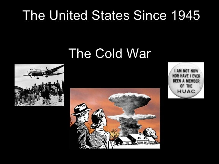 The United States Since 1945 The Cold War