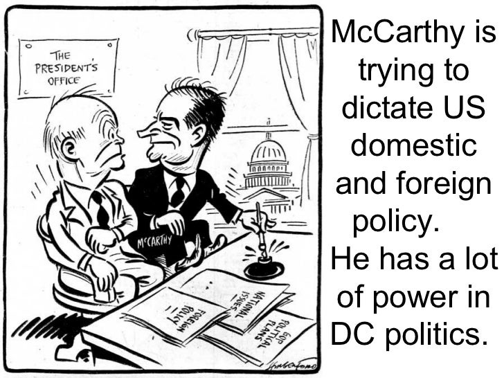 """the influence of joseph mccarthy on american politics The army-mccarthy hearings of spring 1954 have been called """"the first great   the 30th of 36 days of broadcast hearings into """"red influence"""" in the army   really gauged your cruelty or your recklessness,"""" erupted joseph welch,  as  television became a major instrument of american politics, with all of its."""