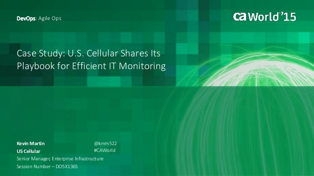 Case Study: U.S. Cellular Shares Its Playbook for Efficient IT Monitoring Kevin Martin DevOps: Agile Ops US Cellular Senio...