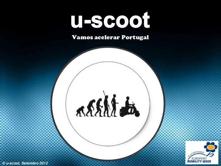 Vamos acelerar Portugal© u-scoot, Setembro 2012                             1