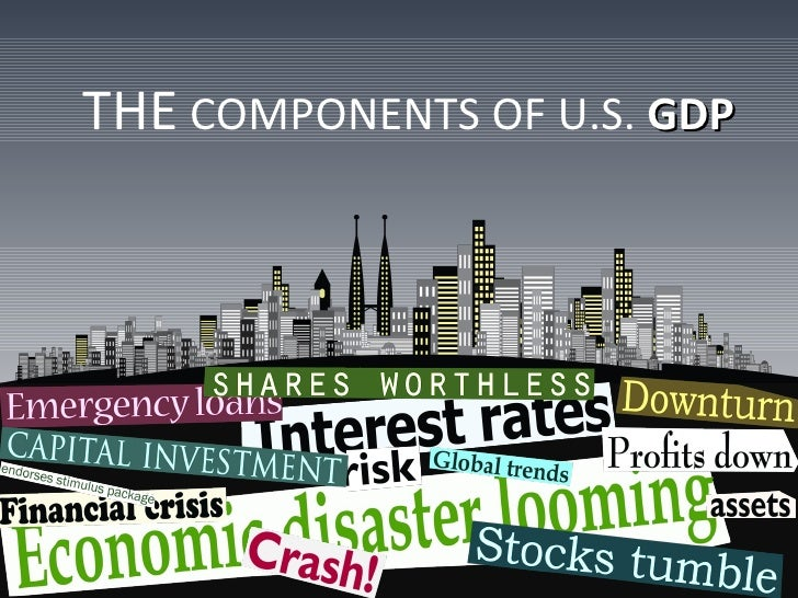 THE  COMPONENTS OF U.S.  GDP