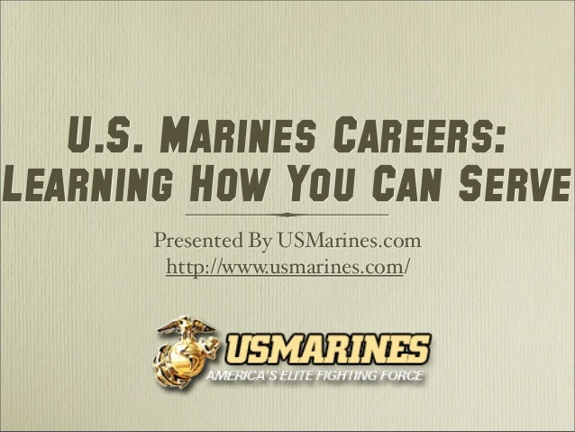 U.S. Marines Careers:Learning How You Can Serve      Presented By USMarines.com       http://www.usmarines.com/