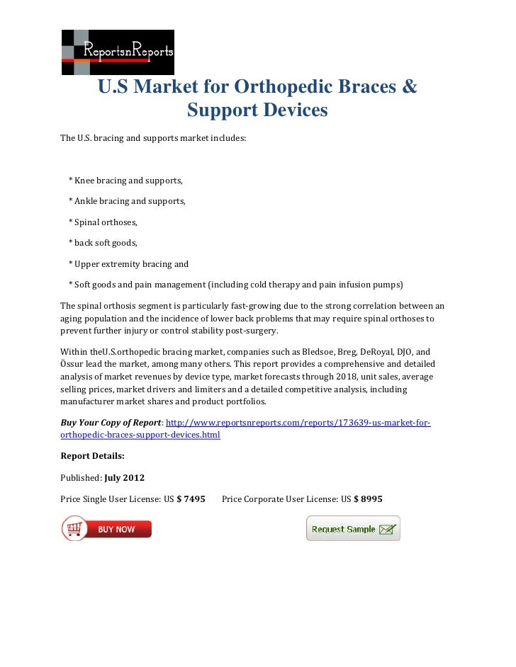 U.S Market for Orthopedic Braces &                  Support DevicesThe U.S. bracing and supports market includes:  * Knee ...